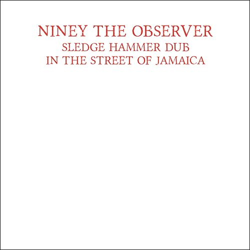 Sledge Hammer Dub in the Street of Jamaica by Niney the Observer