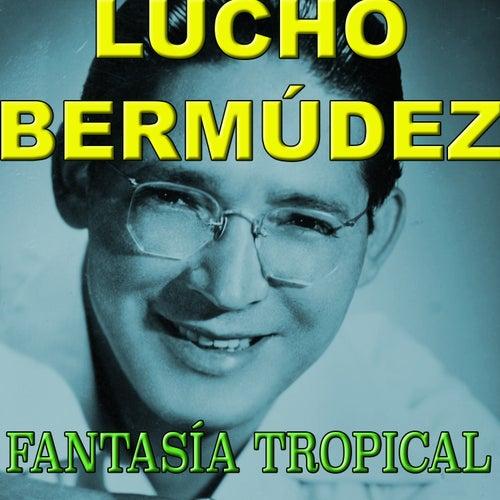 Fantasia Tropical de Lucho Bermúdez