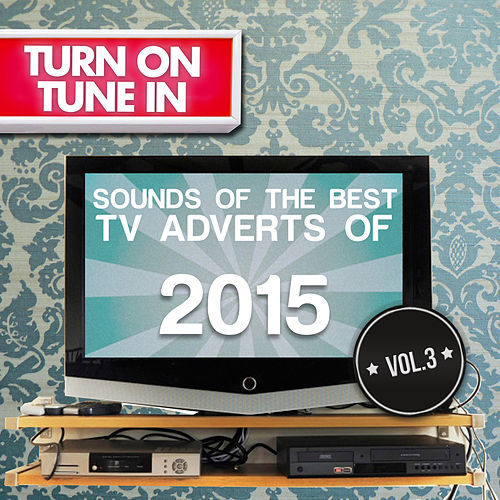 Turn on, Tune In - Sounds of the Best T.V. Adverts 2015, Vol. 3 von Various Artists