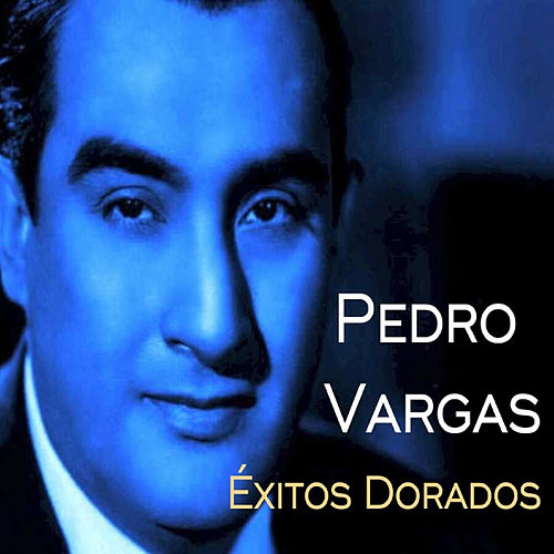 Pedro Vargas - Éxitos Dorados de Various Artists