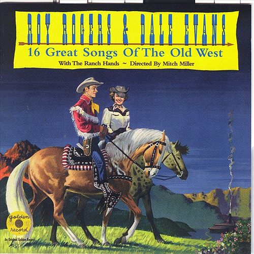 16 Great Songs of the Old West by Roy Rogers & Dale Evans