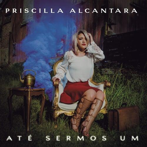 Até Sermos Um de Priscilla Alcântara