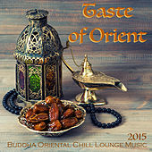 Taste of Orient 2015 - Buddha Oriental Chill Lounge Music & Exotic Bollywood Songs for Spa, Massage, Relaxation and Belly Dancing by Bollywood Buddha Indian Music Café