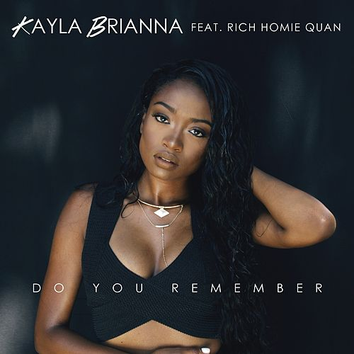 Do You Remember (feat. Rich Homie Quan) - Single by Kayla Brianna