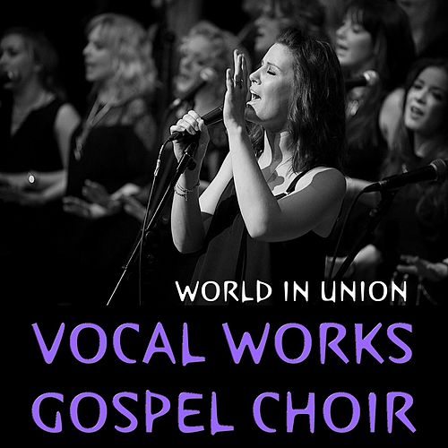 World in Union von Vocal Works Gospel Choir
