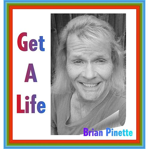 Get a Life by Brian Pinette