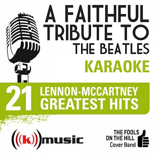 A Faithful Tribute To The Beatles: 21 Lennon-McCartney Greatest Hits (Karaoke Version) by The Fools on the Hill Cover Band