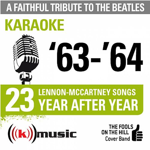 A Faithful Tribute To The Beatles: Year After Year '63-'64, 23 Lennon-McCartney Songs (Karaoke) by The Fools on the Hill Cover Band