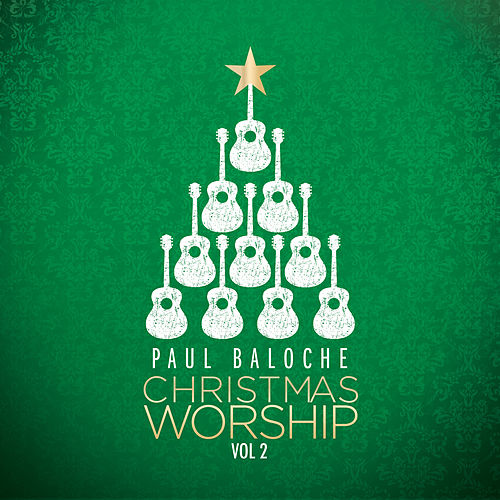 Christmas Worship by Paul Baloche