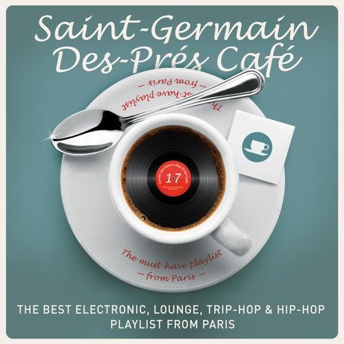 Jazz Radio Presents: Saint-Germain-Des-Prés Café, vol. 17 - The Best Electronic, Lounge, Trip-Hop & Hip-Hop Playlist from Paris by Various Artists