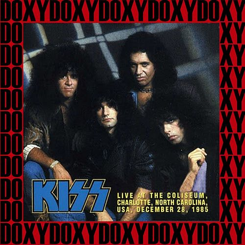 Coliseum, Charlotte, North Carolina, December 28th, 1985 (Doxy Collection, Remastered, Live on Fm Broadcasting) by KISS