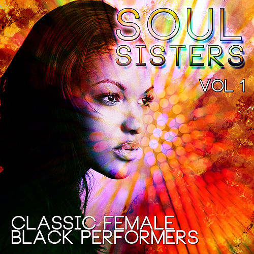 Soul Sisters - Classic Female Black Performers, Vol. 1 di Various Artists