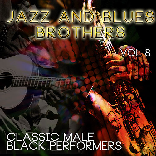 Jazz & Blues Brothers - Classic Male Black Performers, Vol. 8 de Various Artists
