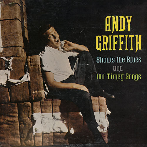 Andy Griffith Shouts The Blues And Old Timey Songs de Andy Griffith