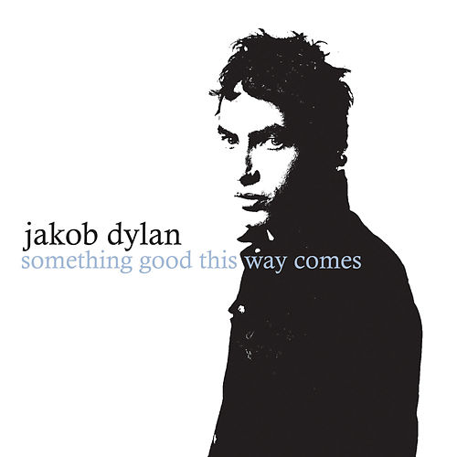 Something Good This Way Comes von Jakob Dylan