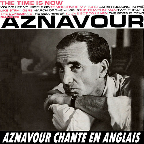 The Time Is Now - Aznavour Chante En Anglais de Charles Aznavour