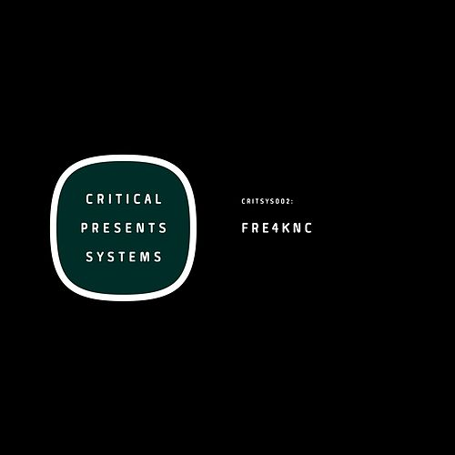 Critical Presents: Systems 002 de Fre4knc