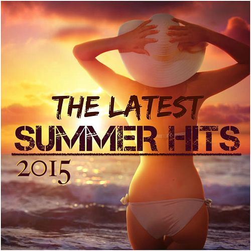 The Latest Summer Hits 2015 by Various Artists
