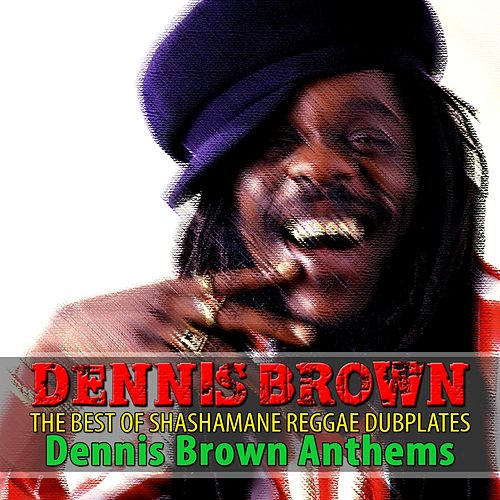 The Best of Shashamane Reggae Dubplates (Dennis Brown Anthems) by Dennis Brown