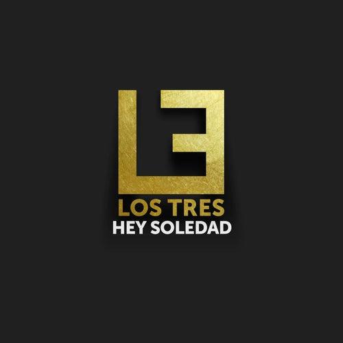 Hey Soledad de Los Tres