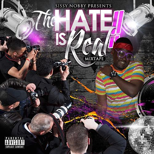 The Hate Is Real !! by Sissy Nobby