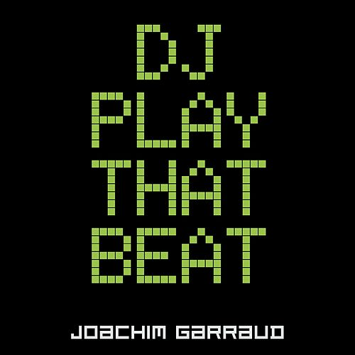 DJ Play That Beat by Joachim Garraud