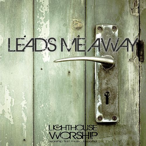 Leads Me Away (feat. Joy Price) de Lighthouse Worship