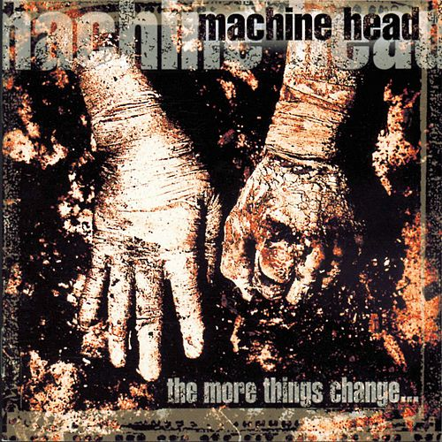 The More Things Change... von Machine Head