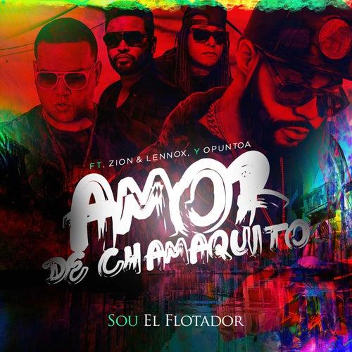 Amor De Chamaquito (feat. Zion & Lennox & Opuntoa) de Sou El Flotador