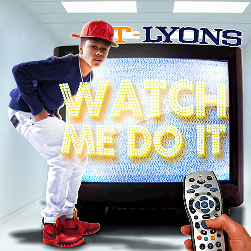 Watch Me Do It by T-Lyons