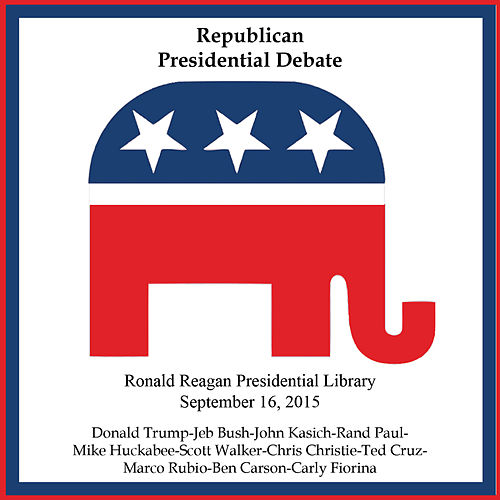 Republican Prime Time Presidential Debate #2 - Reagan Presidential Library - September 16, 2015 de Various Artists