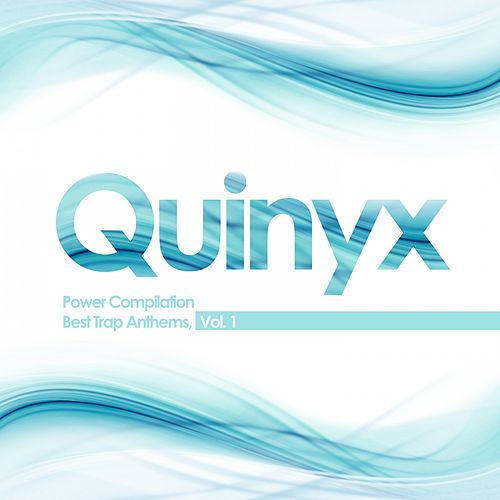 Quinyx Power Compilation : Best Trap Anthems, Vol  1 by