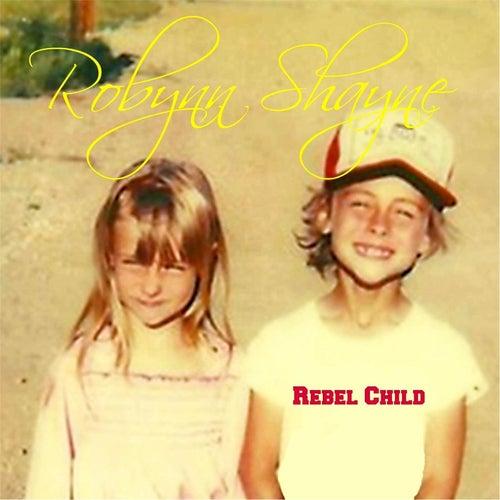 Rebel Child by Robynn Shayne