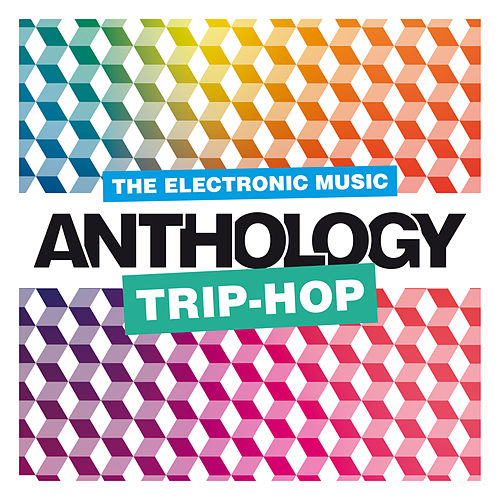 The Electronic Music Anthology : Trip-Hop fra Various Artists