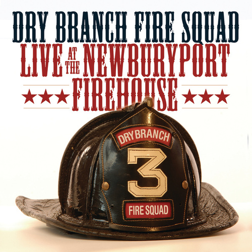Live At The Newburyport Firehouse by The Dry Branch Fire Squad