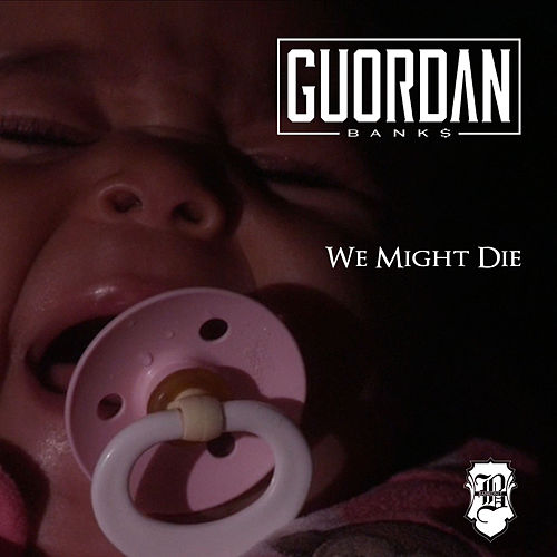 We Might Die by Guordan Banks