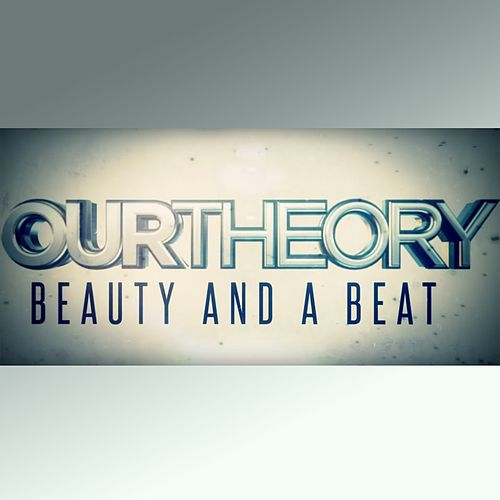 Beauty and a Beat de Our Theory