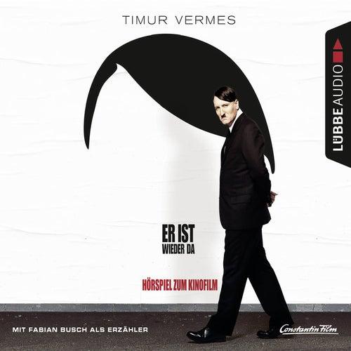 Er ist wieder da (Das Hörspiel zum Kinofilm) von Timur Vermes