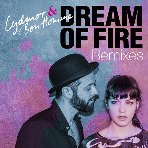 Dream Of Fire Remixes by Lydmor & Bon Homme
