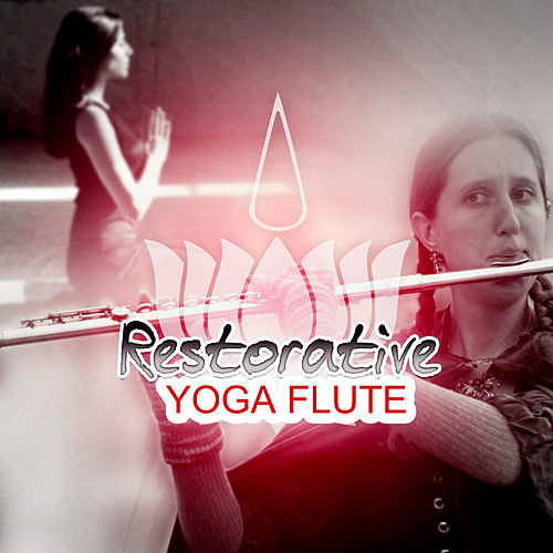 Restorative Yoga Flute – New Age Music to Renew and Relax, Meditation, Relaxation, Sleep Therapy, Spa, Massage, Reiki by Asian Flute Music Oasis