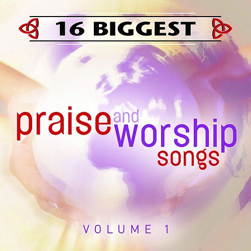 16 Biggest Praise & Worship Songs by Various Artists