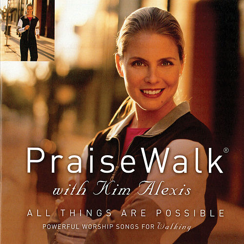All Things Are Possible (PraiseWalk with Kim Alexis) by Various Artists