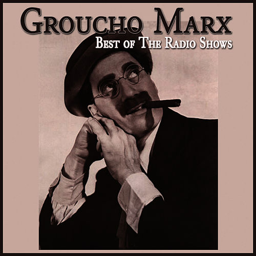Best Of The Radio Shows by Groucho Marx