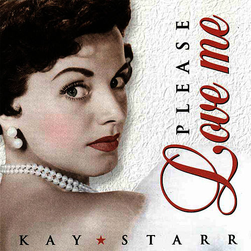 Please Love Me by Kay Starr