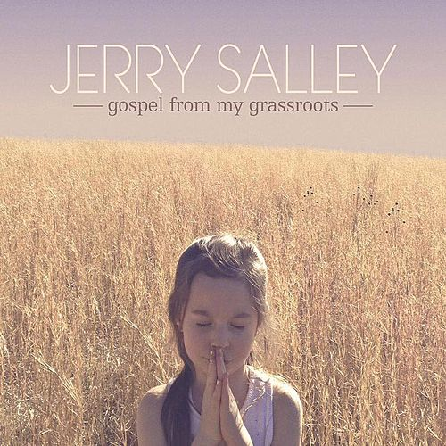 Gospel from My Grassroots by Jerry Salley