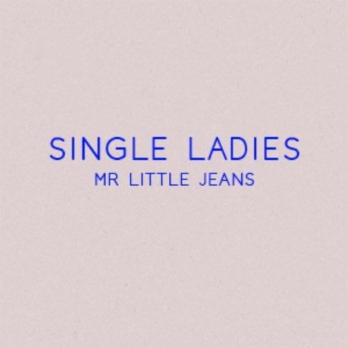 Single Ladies di Mr. Little Jeans