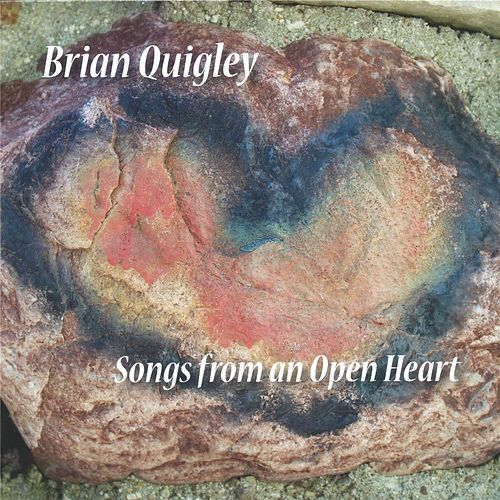 Songs from an Open Heart by Brian Quigley