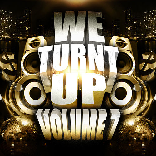 We Turnt up, Vol. 7 by Various Artists