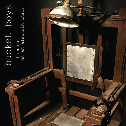 Thoughts on an Electric Chair by Bucket Boys