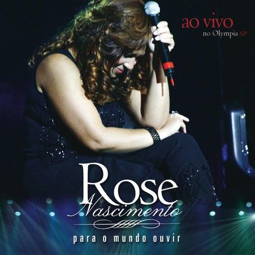 Para o Mundo Ouvir Ao Vivo de Rose Nascimento